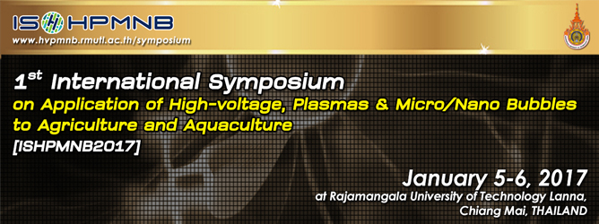 RMUTL 1st ISHPMNB 2017 The 1st International Symposium on Application of High-voltage, Plasmas & Micro/Nano Bubbles to Agriculture and Aquaculture